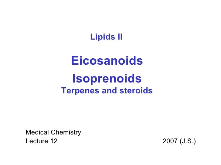 Medical Chemistry Lecture 12  2007 (J.S.) Eicosanoids Isoprenoids Terpenes and steroids Lipids II