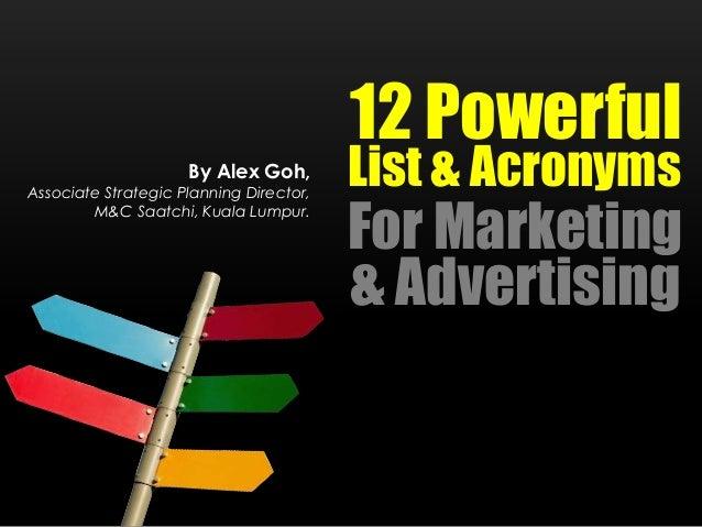 By Alex Goh, Associate Strategic Planning Director, M&C Saatchi, Kuala Lumpur. 12 Powerful List & Acronyms For Marketing &...
