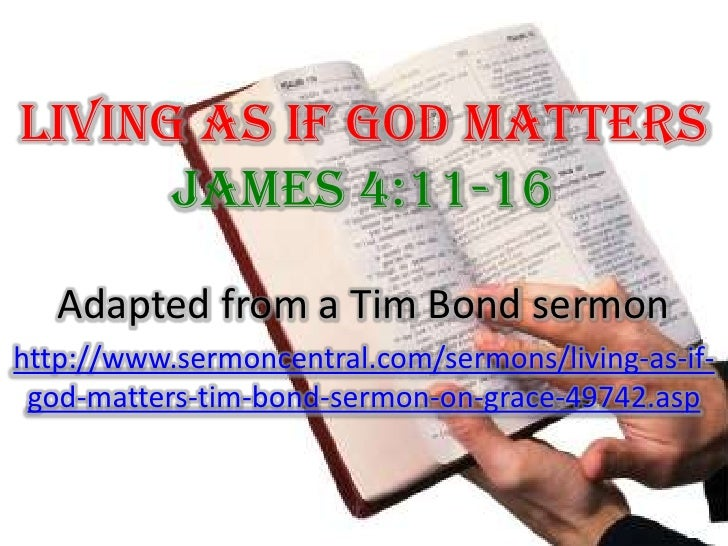 Living As If God Matters James 4:11-16 <br />Adapted from a Tim Bond sermon<br />http://www.sermoncentral.com/sermons/livi...