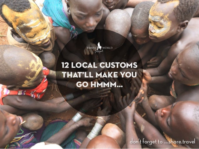 12 Local Traditions That Will Make You Go hmm.... when you travel abroad