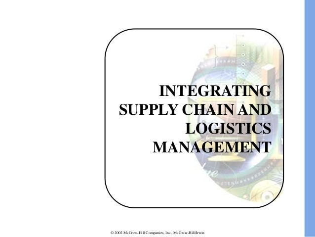 INTEGRATING SUPPLY CHAIN AND LOGISTICS MANAGEMENT  © 2002 McGraw-Hill Companies, Inc., McGraw-Hill/Irwin