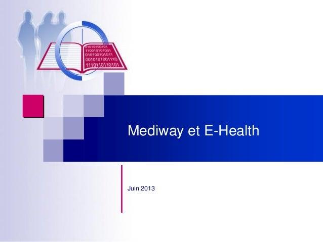 Mediway et E-HealthJuin 2013