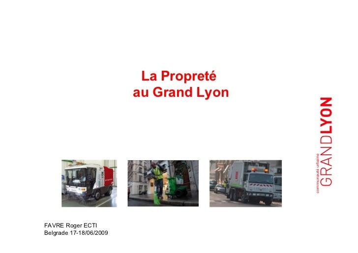 La Propreté                         au Grand LyonFAVRE Roger ECTIBelgrade 17-18/06/2009