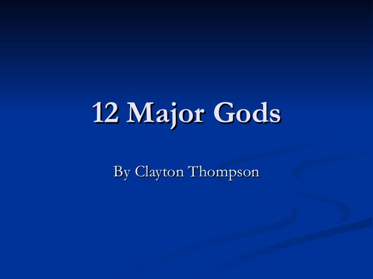 12 Major Gods By Clayton Thompson