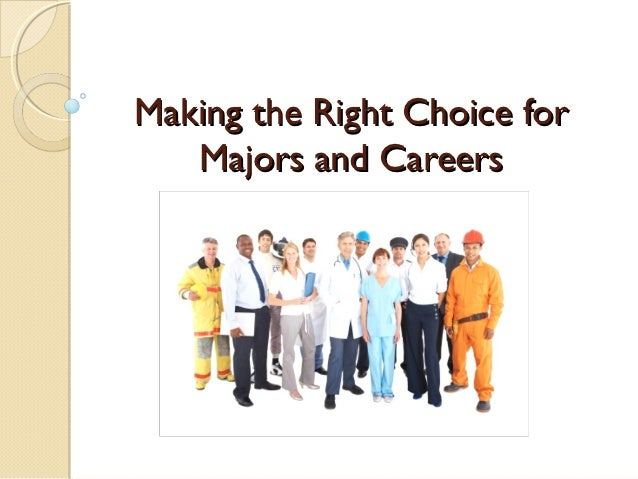 Making the Right Choice for   Majors and Careers
