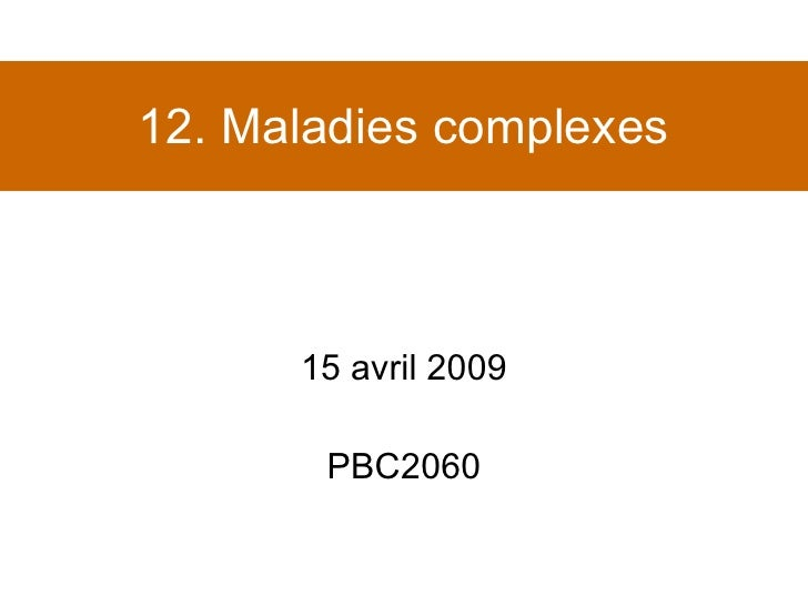 12. Maladies complexes 15 avril 2009 PBC2060