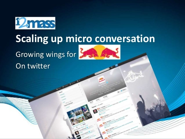 Scaling up micro conversationGrowing wings for red bullOn twitter