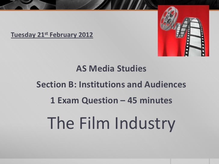 Tuesday 21st February 2012                    AS Media Studies        Section B: Institutions and Audiences            1 E...