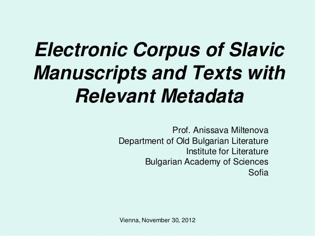 Electronic Corpus of SlavicManuscripts and Texts with    Relevant Metadata                      Prof. Anissava Miltenova  ...