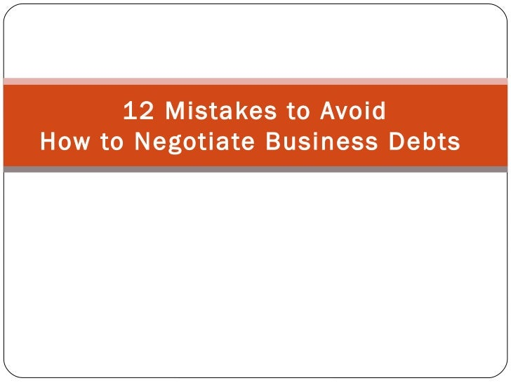 12 Mistakes to Avoid | How to Negotiate Business Debts