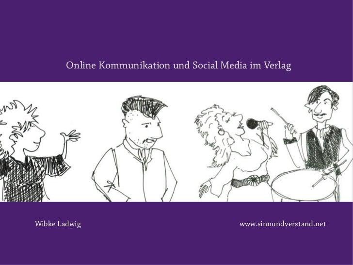 Online Kommunikation und Social Media im VerlagWibke Ladwig                                www.sinnundverstand.net