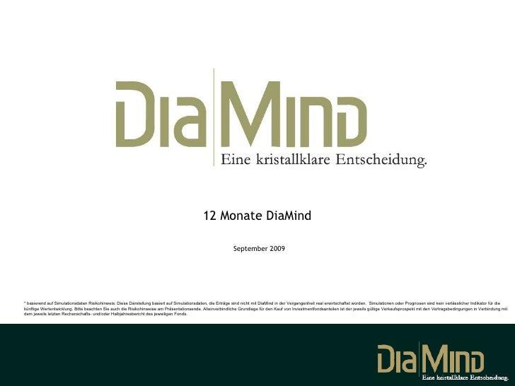 12 Monate DiaMind  September 2009 * basierend auf Simulationsdaten Risikohinweis: Diese Darstellung basiert auf Simulation...