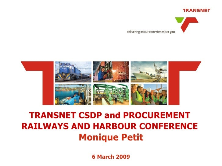 TRANSNET CSDP and PROCUREMENT  RAILWAYS AND HARBOUR CONFERENCE   Monique Petit 6 March 2009