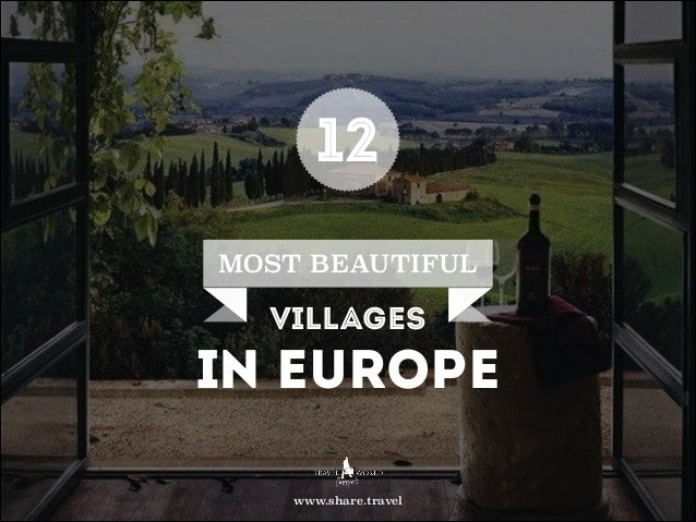 12 MOST BEAUTIFUL  villages  in Europe www.share.travel