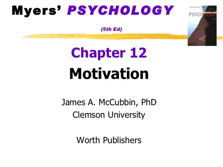Myers'  PSYCHOLOGY   (5th Ed) <ul><li>Chapter 12 </li></ul><ul><li>Motivation </li></ul><ul><li>James A. McCubbin, PhD </l...