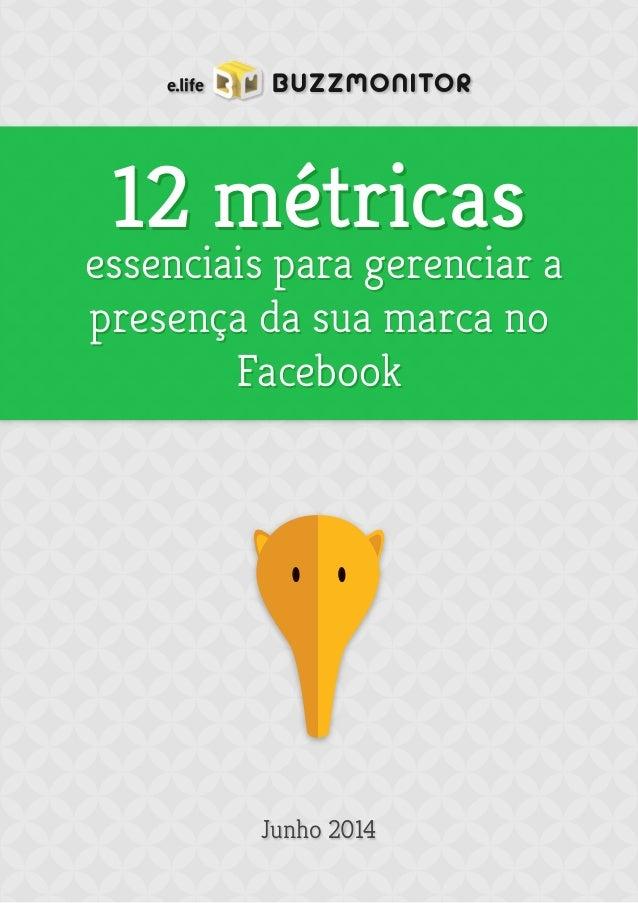12 métricas  essenciais para gerenciar a  presença da sua marca no  Facebook  Junho 2014