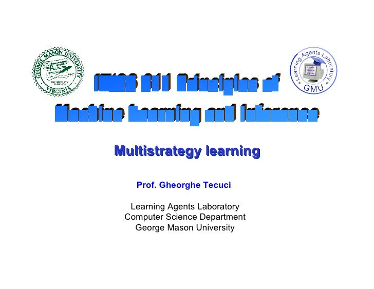 Multistrategy learning     Prof. Gheorghe Tecuci    Learning Agents Laboratory  Computer Science Department    George Maso...