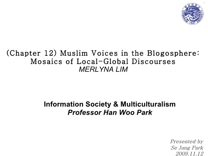 (Chapter 12) Muslim Voices in the Blogosphere: Mosaics of Local-Global Discourses MERLYNA LIM Information Society & Multic...