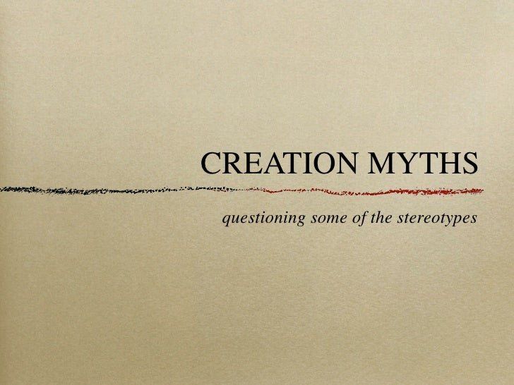 CREATION MYTHS  questioning some of the stereotypes
