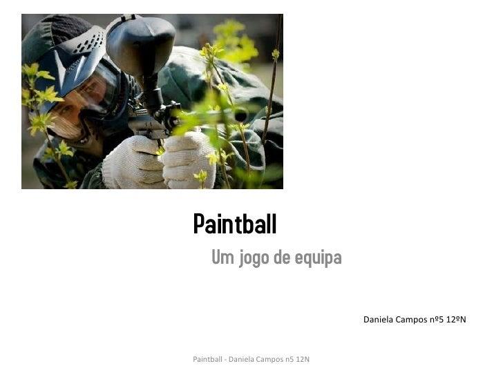 Paintball     Um jogo de equipa                                    Daniela Campos nº5 12ºNPaintball - Daniela Campos n5 12N