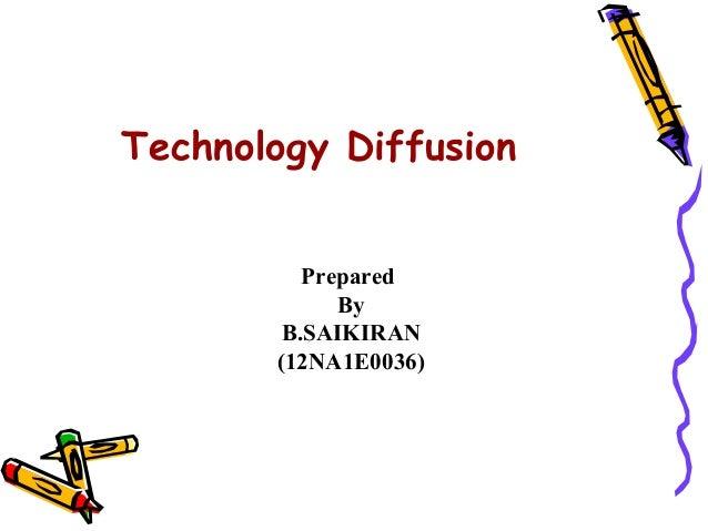 Technology Diffusion Prepared By B.SAIKIRAN (12NA1E0036)