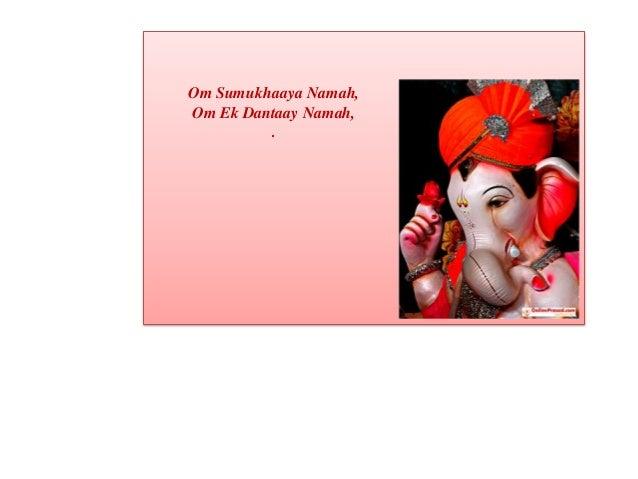 Om Sumukhaaya Namah, Om Ek Dantaay Namah, .