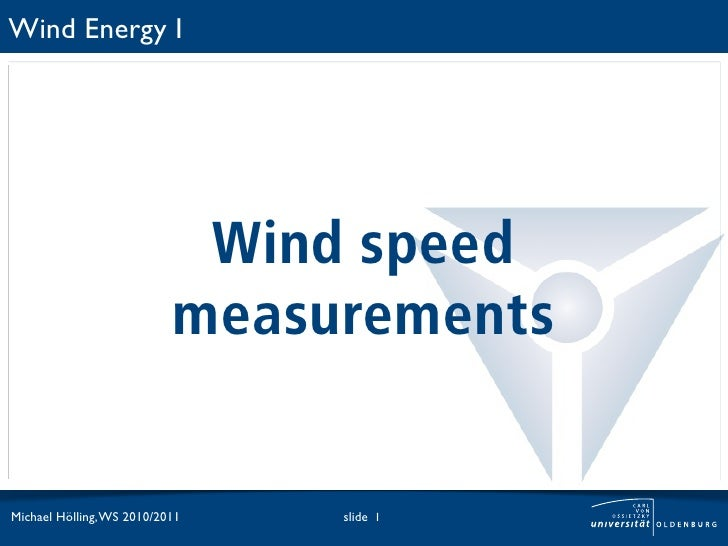 Wind Energy I                            Wind speed                           measurementsMichael Hölling, WS 2010/2011   ...