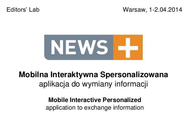 Mobilna Interaktywna Spersonalizowana aplikacja do wymiany informacji Warsaw, 1-2.04.2014Editors' Lab Mobile Interactive P...