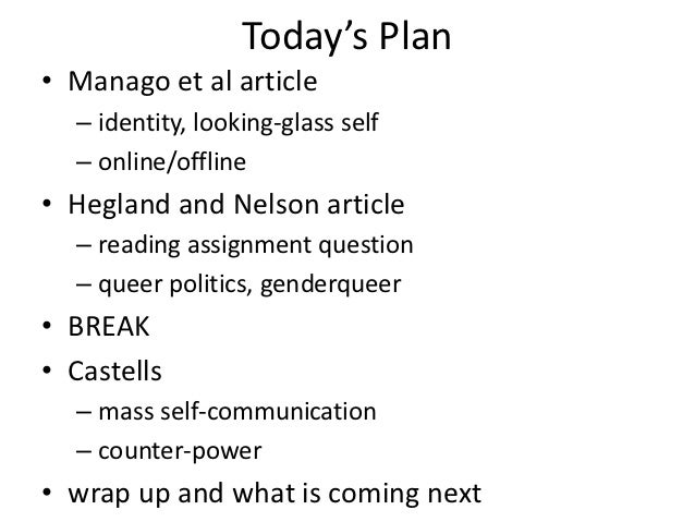 Today's Plan• Manago et al article  – identity, looking-glass self  – online/offline• Hegland and Nelson article  – readin...