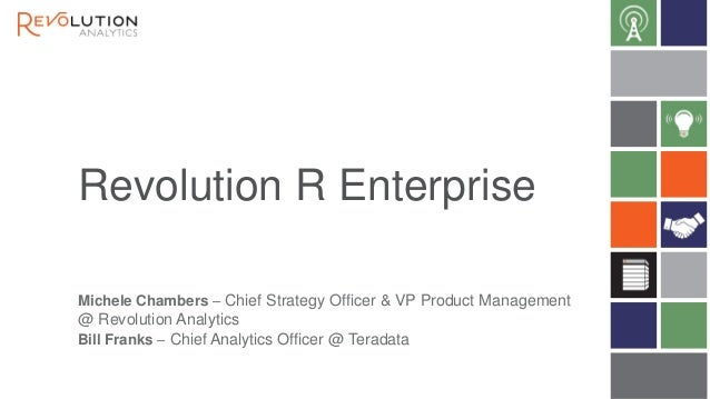 Revolution R Enterprise Michele Chambers – Chief Strategy Officer & VP Product Management  @ Revolution Analytics Bill Fra...