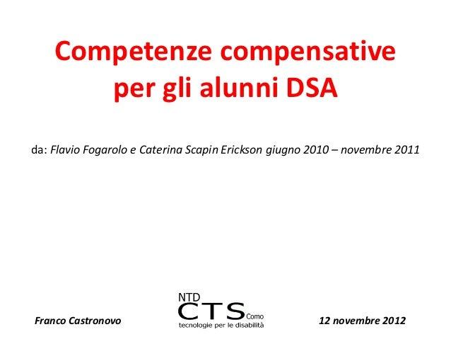 Competenze compensative       per gli alunni DSAda: Flavio Fogarolo e Caterina Scapin Erickson giugno 2010 – novembre 2011...