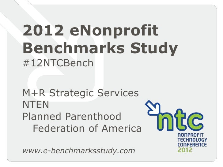 2012 eNonprofitBenchmarks Study#12NTCBenchM+R Strategic ServicesNTENPlanned Parenthood  Federation of Americawww.e-benchma...