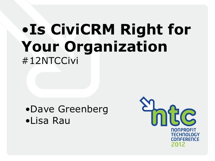 • Is CiviCRM Right forYour Organization#12NTCCivi• Dave Greenberg• Lisa Rau