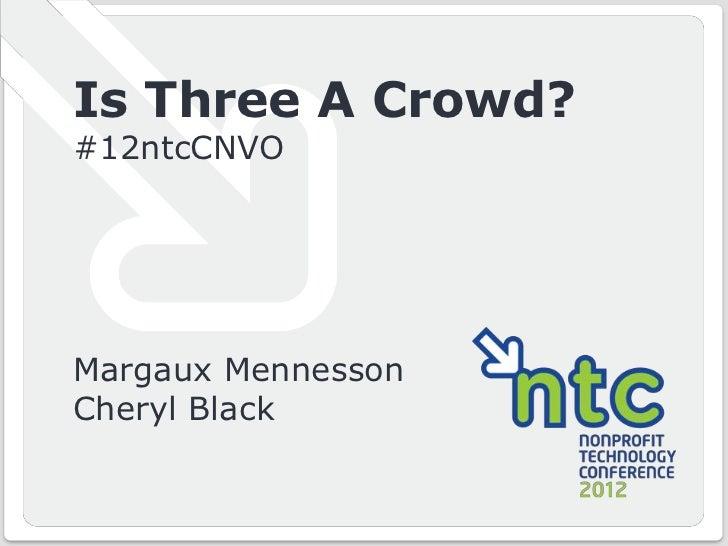 Is Three A Crowd?      #12ntcCNVO      Margaux Mennesson      Cheryl Black© Convio, Inc. | Page 1   #12ntcCNVO with @Convi...