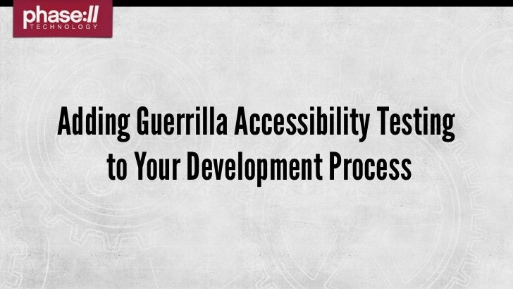 Adding Guerrilla Accessibility Testing    to Your Development Process