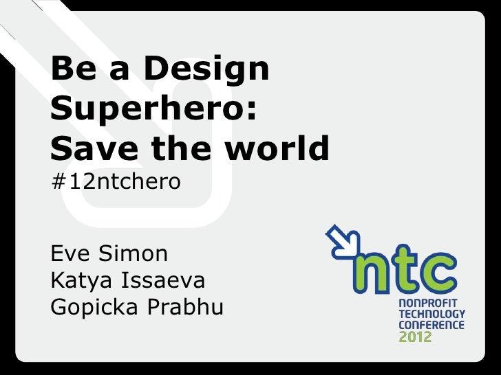 Be a DesignSuperhero:Save the world#12ntcheroEve SimonKatya IssaevaGopicka Prabhu