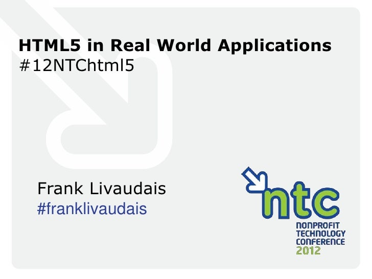 HTML5 in Real World Applications#12NTChtml5 Frank Livaudais #franklivaudais