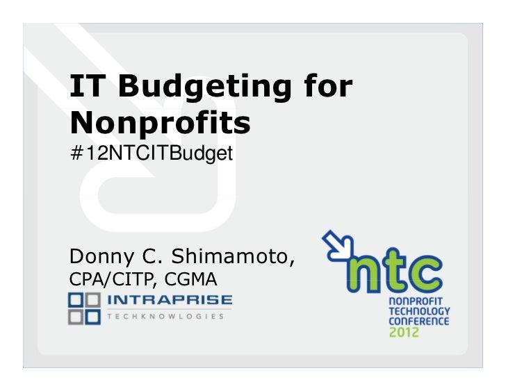 IT Budgeting forNonprofits#12NTCITBudgetDonny C. Shimamoto,CPA/CITP, CGMA