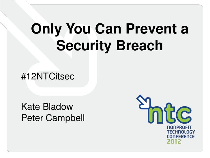 Only You Can Prevent a     Security Breach#12NTCitsecKate BladowPeter Campbell