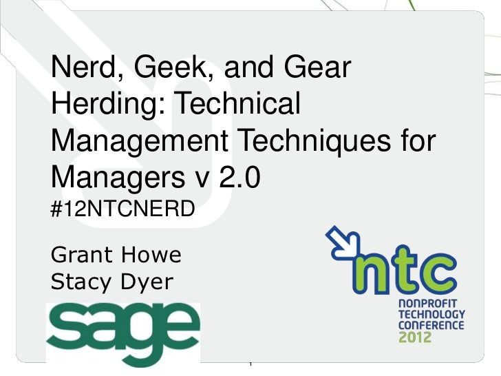 Nerd, Geek, and GearHerding: TechnicalManagement Techniques forManagers v 2.0#12NTCNERDGrant HoweStacy Dyer             1