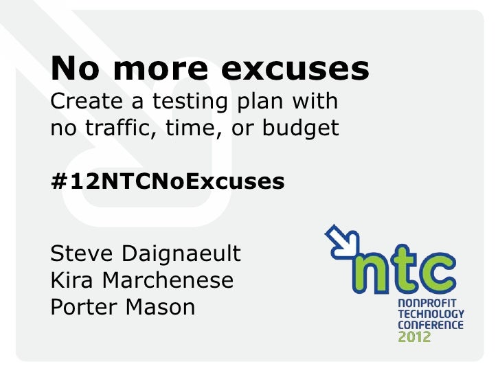 No more excusesCreate a testing plan withno traffic, time, or budget#12NTCNoExcusesSteve DaignaeultKira MarchenesePorter M...