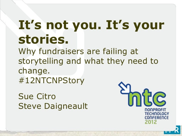 It's not you. It's yourstories.Why fundraisers are failing atstorytelling and what they need tochange.#12NTCNPStorySue Cit...