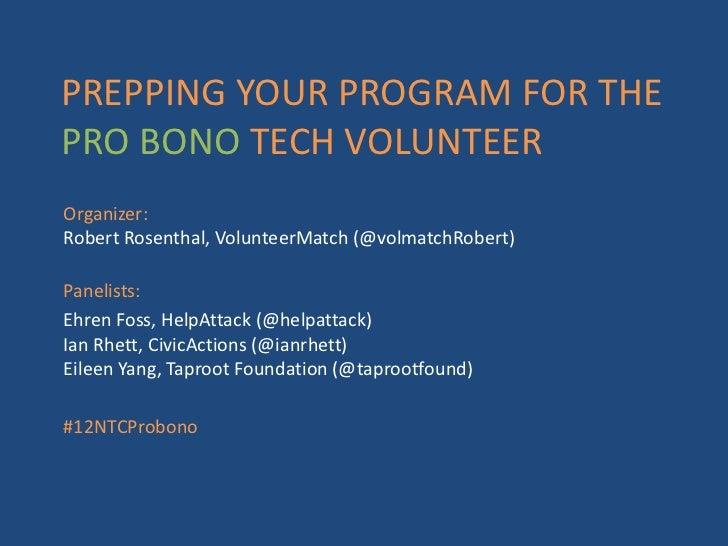 PREPPING YOUR PROGRAM FOR THEPRO BONO TECH VOLUNTEEROrganizer:Robert Rosenthal, VolunteerMatch (@volmatchRobert)Panelists:...
