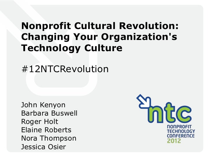 Nonprofit Cultural Revolution:Changing Your OrganizationsTechnology Culture#12NTCRevolutionJohn KenyonBarbara BuswellRoger...