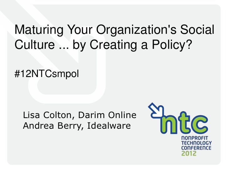 Maturing Your Organizations SocialCulture ... by Creating a Policy?#12NTCsmpol Lisa Colton, Darim Online Andrea Berry, Ide...