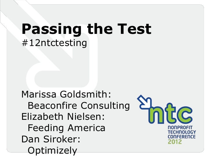 Passing the Test#12ntctestingMarissa Goldsmith: Beaconfire ConsultingElizabeth Nielsen: Feeding AmericaDan Siroker: Optimi...