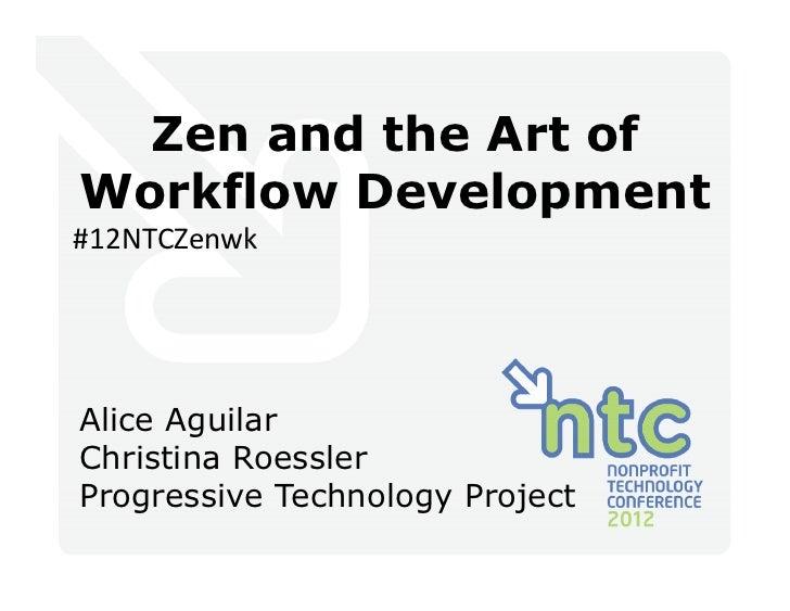 Zen and the Art ofWorkflow Development#12NTCZenwkAlice AguilarChristina RoesslerProgressive Technology Project