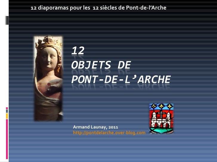 12 diaporamas pour les  12 siècles de Pont-de-l'Arche Armand Launay, 2011 http://pontdelarche.over-blog.com