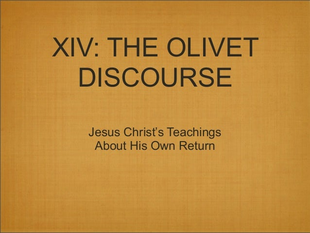 XIV: THE OLIVET DISCOURSE Jesus Christ's Teachings About His Own Return