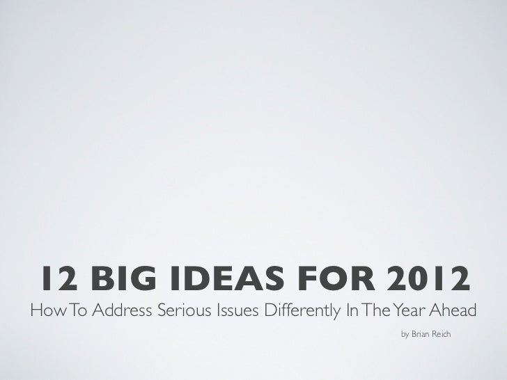 12 BIG IDEAS FOR 2012How To Address Serious Issues Differently In The Year Ahead                                          ...